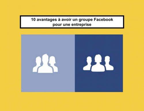 Quels sont les avantages à avoir un groupe Facebook pour une entreprise ?
